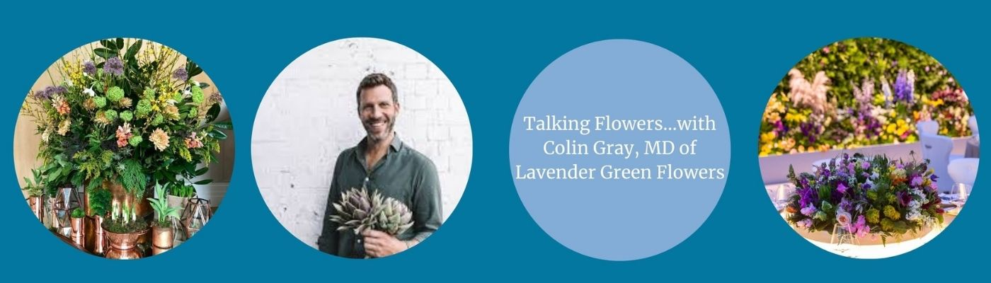 TALKING FLOWERS with Colin Gray MD of Lavender Green Flowers