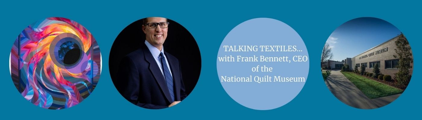 Talking Textiles with Frank Bennett, CEO of the National Quilt Museum