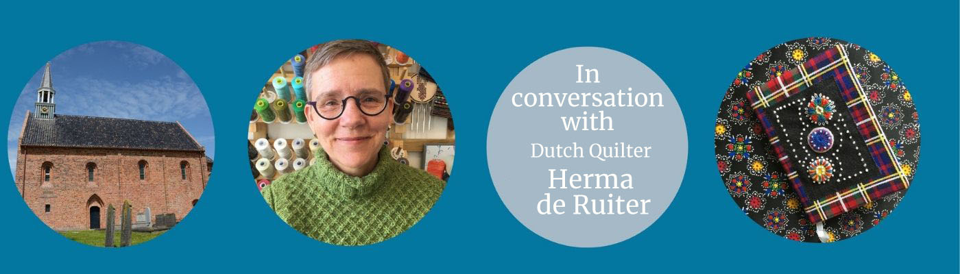 In Conversation with Dutch quiltere Herma de Ruiter