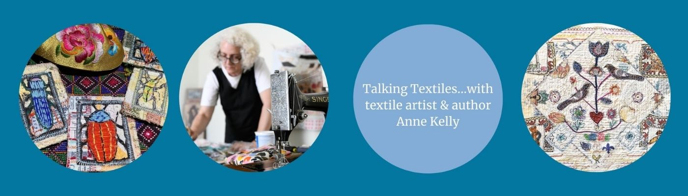 Talking Textiles with Anne Kelly